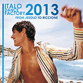 Italo Dance Factory - From Jesolo to Riccione 2013 di Various Artists