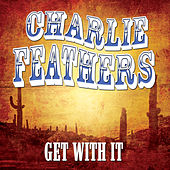 Get With It by Charlie Feathers