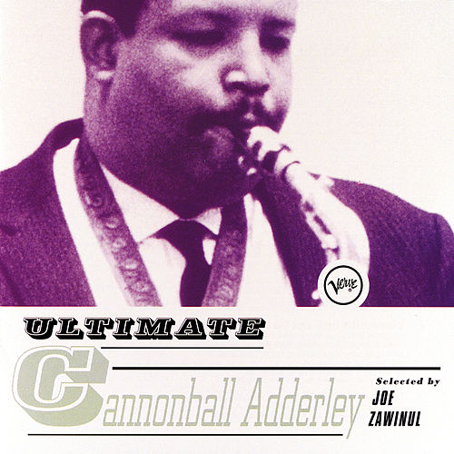 Ultimate Cannonball Adderley: Selected by Joe Zawinul by Cannonball Adderley