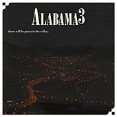 Peace in the Valley.......Till We Get the Key to the Mansion on the Hill by Alabama 3