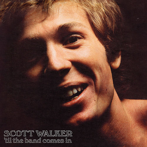 'Til The Band Comes In by Scott Walker