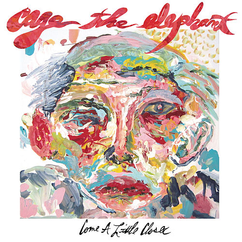 Come A Little Closer by Cage The Elephant