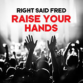 Raise Your Hands by Right Said Fred