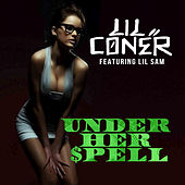 Under Her Spell (feat. Lil Sam) by Lil Coner