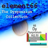 The Dysprosium Collection by Element66