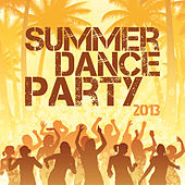 Summer Dance Party 2013 by Various Artists