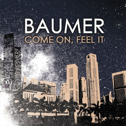 Come On, Feel It by Baumer