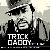 Bet That de Trick Daddy