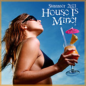 House Is Mine! Summer 2013 by Various Artists
