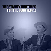 For the Good People von The Stanley Brothers