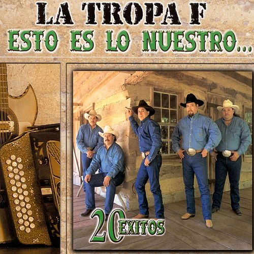 Esto Es Lo Nuestro: 20 Exitos by La Tropa F