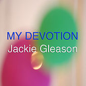 My Devotion by Jackie Gleason
