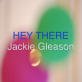 Hey There by Jackie Gleason