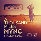 A Thousand Miles (MYNC Stadium Remix) by Robbie Rivera