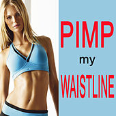 Pimp My Waistline (Unlock The Secrets To Getting A Flat Belly Fast) (The Best Music For Aerobics, Pumpin' Cardio Power, Plyo, Exercise, Fitness Workout) von Various Artists
