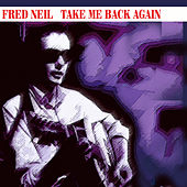 Fred Neil - Take Me Back Again de Fred Neil