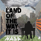 Land of the Way It Is by Uncommon Nasa