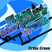 Blues and Other Shades of Green di Urbie Green