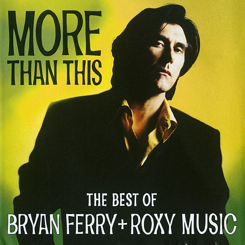 More Than This: Best Of Bryan Ferry & Roxy Music by Bryan Ferry