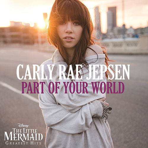 Part of Your World by Carly Rae Jepsen
