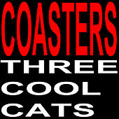 Three Cool Cats by The Coasters
