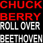 Roll over Beethoven by Chuck Berry