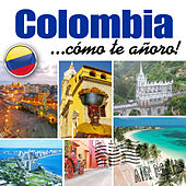 Colombia... Cómo Te Añoro! de Various Artists