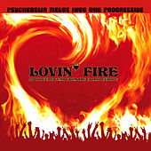Lovin' Fire - Psychedelia Melts Into the Progressive (Remastered) by Various Artists