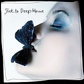 Sick to Deep House by Various Artists