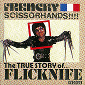 Frenchy Scissorhands (The Best Of Flicknife Records) de Various Artists