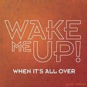 Wake Me Up When Its All Over (AVICII, Aloe Blacc, Rihanna, Avicci Covers) by Gavin Mikhail