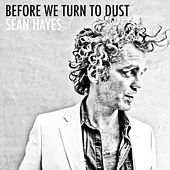 Before We Turn to Dust by Sean Hayes