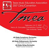 2007 Texas Music Educators Association (TMEA): All-State Symphony Orchestra, All-State Philharmonic Orchestra & All-State String Orchestra by Various Artists