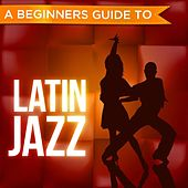 A Beginners Guide to: Latin Jazz de Various Artists