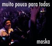 Muito Pouco para Todos (Ao Vivo) de Paulinho Moska