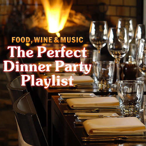 Food, Wine & Music - The Perfect Dinner Party Playlist by Various Artists