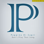 Don't Play That Song by Peppino Di Capri