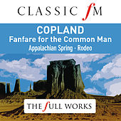 Copland: Fanfare for the Common Man (Classic FM: The Full Works) by Various Artists