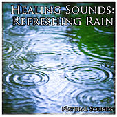 Healing Sounds: Refreshing Rain by Natural Sounds