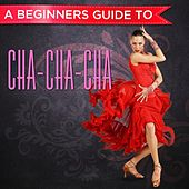 A Beginners Guide to: Cha-Cha-Cha di Various Artists