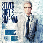 The Glorious Unfolding von Steven Curtis Chapman