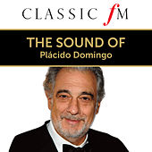 The Sound Of Plácido Domingo (By Classic FM) by Plácido Domingo