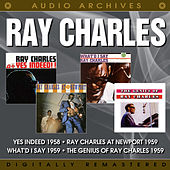 Yes Indeed! / Ray Charles at Newport / What'd I Say / The Genius of Ray Charles von Ray Charles