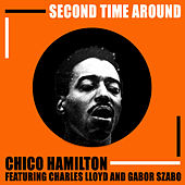 Second Time Around: Chico Hamilton featuring Charles Lloyd and Gabor Szabo by Chico Hamilton
