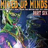 Mixed Up Minds - Obscure Rock & Pop From The British Isles 1971-1974 - Pt. 6 (Remastered) von Various Artists