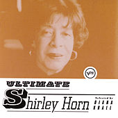 Ultimate Shirley Horn by Shirley Horn