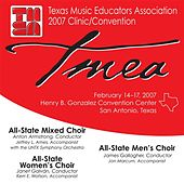 2007 Texas Music Educators Association (TMEA): All-State Mixed Choir, All-State Women's Choir & All-State Men's Choir by Various Artists