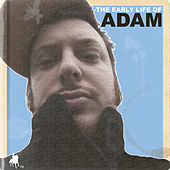 The Early Life of ADAM by adam
