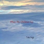 When The Children Cry de Tata Vega