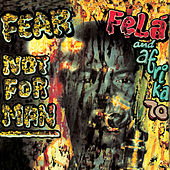 Fear Not For Man by Fela Kuti